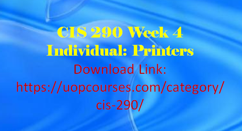 CIS 290 Entire Course CIS 290 Week 5 Individual: Custom Built Computer CIS 290 Week 4 Individual: Printers CIS 290 Week 4 Individual: I/O Devices and Mass Storage Devices CIS 290 Week 3 Individual: Component and Security Comparison CIS 290 Week 2 Individual: Power Supply Replacement Process CIS 290 Week 2 Individual: Motherboard Replacement Process CIS 290 Week 1 Individual: Trusted Information Resources and Component
